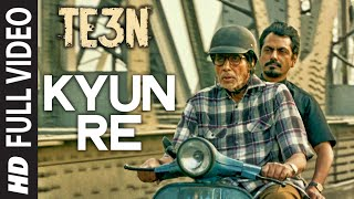 Nonton Kyun Re Full Video Song   Te3n   Amitabh Bachchan  Nawazuddin Siddiqui   Vidya Balan   T Series Film Subtitle Indonesia Streaming Movie Download