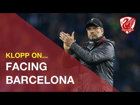 "Klopp On Facing Barca: ""A Proper Football Game Is Really Good News"""