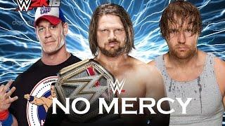 WWE - NO MERCY 2016| AJ STYLES VS. DEAN AMBROSE. JOHN CENA  - WWE WORLD TITLE!