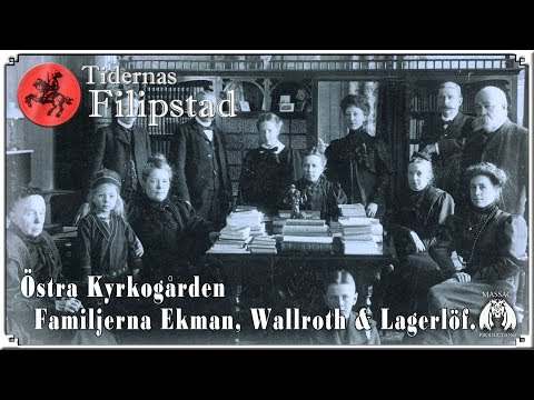 Del 7: Familjerna Ekman, Wallroth och Lagerlöf