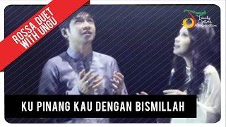 Video Rossa Duet With UNGU - Ku Pinang Kau Dengan Bismillah | VC Trinity MP3, 3GP, MP4, WEBM, AVI, FLV Maret 2019