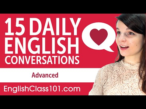 15 Daily English Conversations - English Practice For Advanced Learners