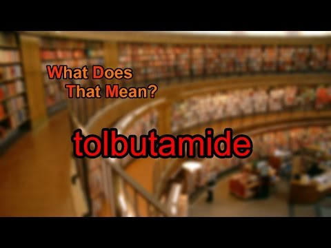 What does tolbutamide mean?