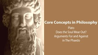 Philosophy Core Concepts:  Does The Soul Wear Out?  Arguments For And Against In Plato's Phaedo