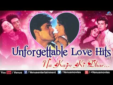l  Unforgettable Love Hits  HD   l -Romantic  Songs l Na Kajre Ki Dhar ☆     Audio  Jukebox
