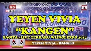 YEYEN VIVIA -  KANGEN - SAGITA - LIVE TERBARU WLINGI EXPO 2017