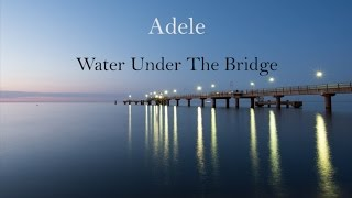 Adele - Water Under the Bridge (LYRICS) Video