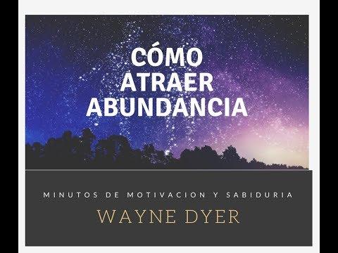Wayne Dyer- Cómo Atraer Abundancia