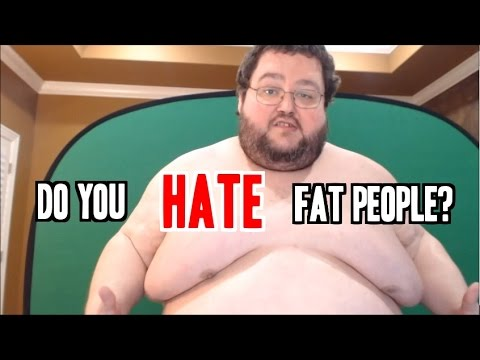 boogie2988 asks why do people hate fat people