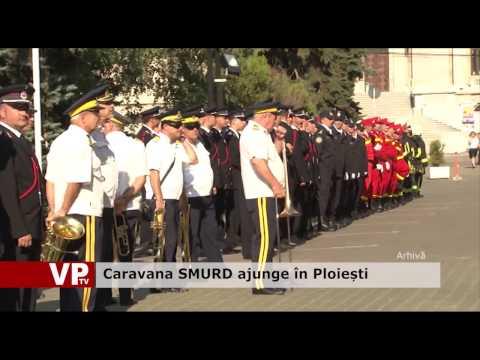 Caravana SMURD ajunge în Ploiești