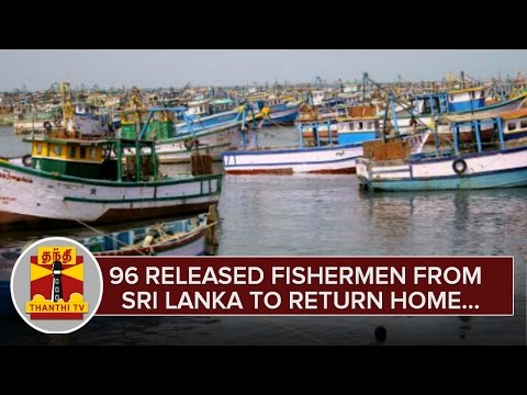 96-Released-Fishermen-from-Sri-Lankan-to-Return-Home--Thanthi-TV