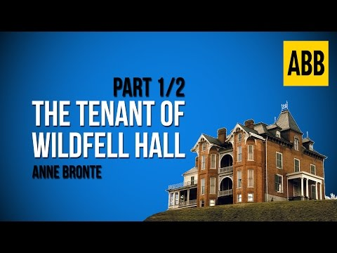 THE TENANT OF WILDFELL HALL: Anne Bronte - FULL AudioBook: Part 1/2