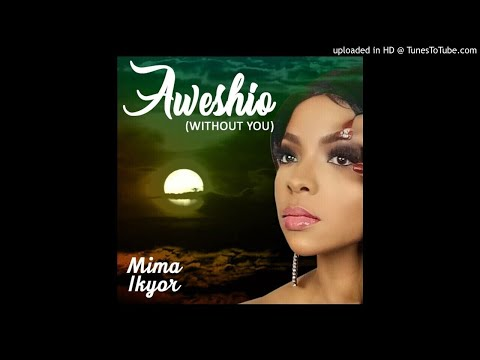 Mima Ikyor -  Aweshio  (Without you. Official Audio)