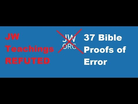 Jehovah's Witnesses are WRONG 100% PROOF. 37 Teachings REFUTED from jw.org