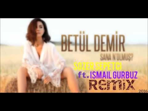 Video Betül Demir - Sana N'olmuş REMIX (Sözer Sepetci Ft İsmail Gürbüz 2016) download in MP3, 3GP, MP4, WEBM, AVI, FLV January 2017