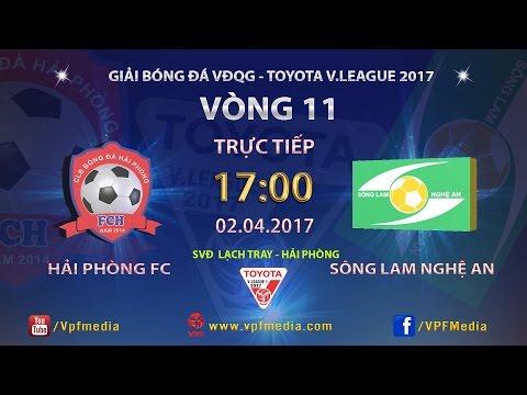 Trực Tiếp | HẢI PHÒNG vs SÔNG LAM NGHỆ AN |  VÒNG 11 V.LEAGUE 2017
