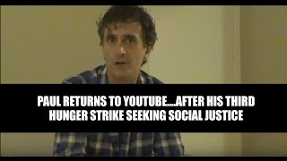 Paul returns to YouTube, after his third hunger strike seeking social justice.
