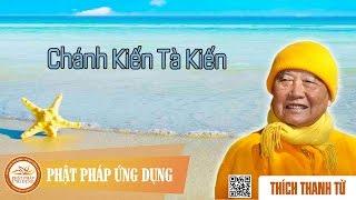 Chánh Kiến Tà Kiến - Thầy Thích Thanh Từ