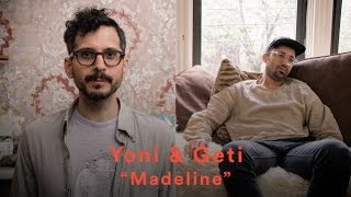 Yoni & Geti Madeline music videos 2016 indie