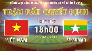Video FULL | VIỆT NAM (2-0) MYANMAR | TRẬN ĐẤU QUYẾT ĐỊNH NGÔI ĐẦU BẢNG D VÒNG LOẠI BĐ NỮ CHÂU Á 2018 MP3, 3GP, MP4, WEBM, AVI, FLV Oktober 2017
