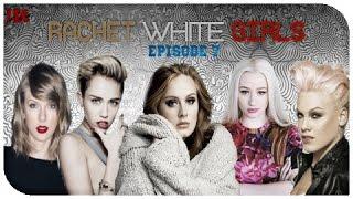 """Ratchet White Girls"" (Parody) | Ep. 7| Day of Adele"