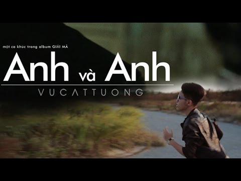 MV Anh và Anh - Vũ Cát Tường Best MVs Ever