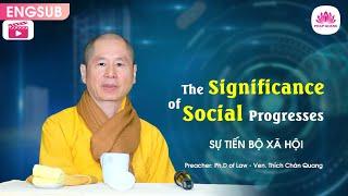 Ý nghĩa sự tiến bộ xã hội - Thượng Tọa Thích Chân Quang