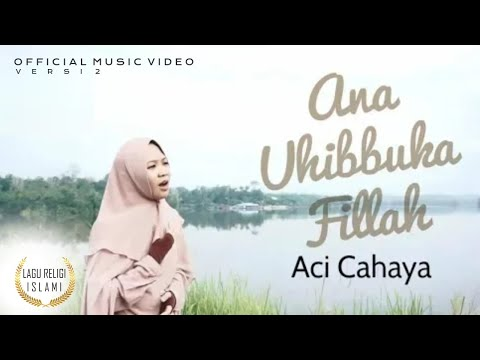Aci Cahaya - Ana Uhibbuka Fillah | Videoklip Terbaru | Official Video Mp3