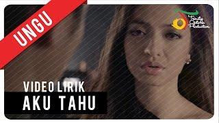 UNGU - Aku Tahu | Video Lirik