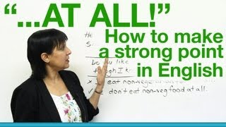 AT ALL, How to make a strong point in English