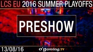 Preshow Quarts - LCS EU Summer Split 2016 - Playoffs