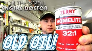 """In this video I show you some very old 2 cycle oil that came from a shed clean-up!Help me make videos! http://patreon.com/donyboy73Follow me on Facebook; https://www.facebook.com/pages/Donybo...Twitter;https://twitter.com/donyboy73Instagram: http://instagram.com/donyboy73/GOOGLE+ https://plus.google.com/u/0/b/1016213...Due to factors beyond the control of DONYBOY73 """"The Small Engine Doctor"""", it cannot guarantee against unauthorized modifications of this information, or improper use of this information. DONYBOY73 """"The Small Engine Doctor"""" assumes no liability for property damage or injury incurred as a result of any of the information contained in this video. DONYBOY73 """"The Small Engine Doctor"""" recommends safe practices when working with power tools, hand tools, lifting tools, jack stands, electrical equipment, blunt instruments, chemicals, lubricants, or any other tools or equipment seen or implied in this video. Due to factors beyond the control of DONYBOY73 """"The Small Engine Doctor"""", no information contained in this video shall create any express or implied warranty or guarantee of any particular result. Any injury, damage or loss that may result from improper use of these tools, equipment, or the information contained in this video is the sole responsibility of the user and not DONYBOY73 """"The Small Engine Doctor""""."""