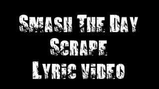 Video Smash The Day - Scrape (lyric video)