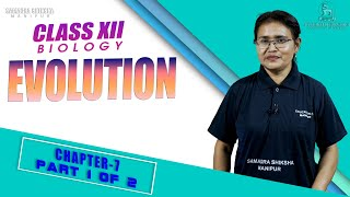 Class XII Biology Chapter 7 : Evolution (Part 1 of 2)