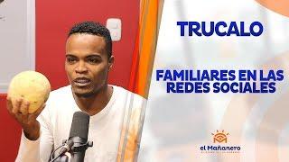 Trucalo – Familiares en las REDES SOCIALES