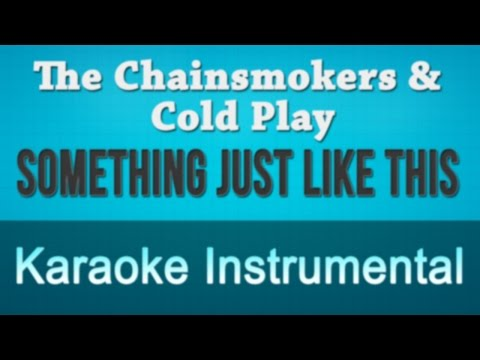 , title : 'The Chainsmokers & Coldplay - Something Just Like This Karaoke Instrumental'