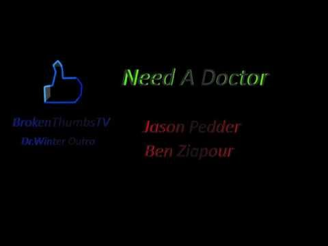 Need A Doctor - Jason Pedder / Ben Ziapour | BrokenThumbs Dr.Winter Outro | HD | Download