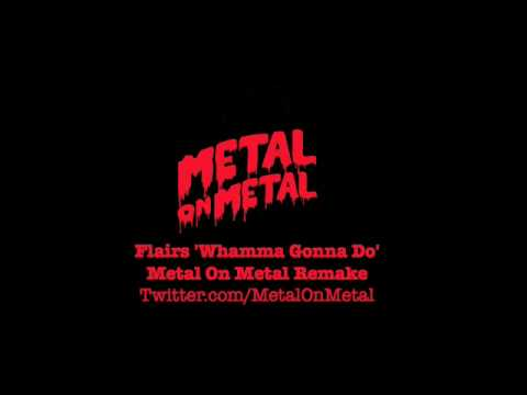 Flairs - Whamma Gonna Do (Metal On Metal Remake) (видео)