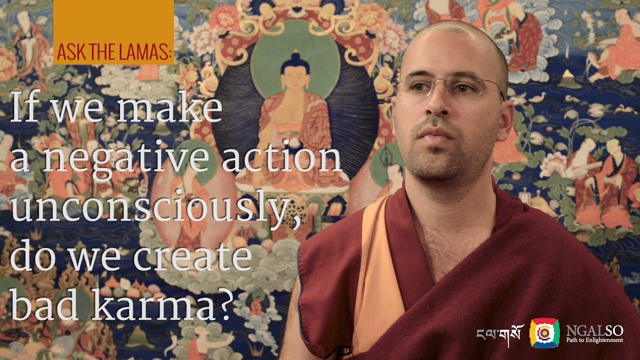 If we make a negative action unconsciously, do we create bad karma?
