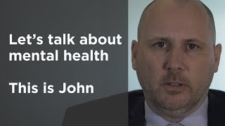 Let's talk about mental health - this is John