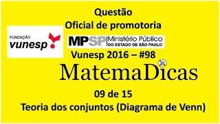 Questão 09 de 15 - Matemática Raciocínio lógico - Teoria dos conjuntos - MPSP 2016 - Vunesp - #98