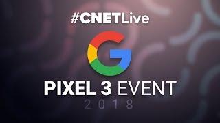 2018 Google Pixel 3 event -- CNET live coverage