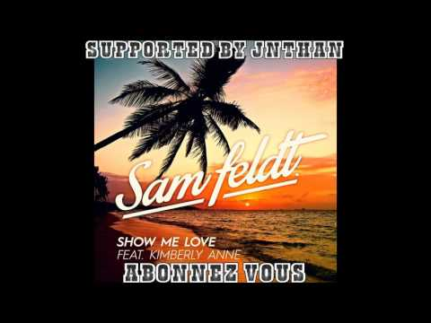 Sam Feldt - Show Me Love (Extended Mix) (ft. Kimberly Anne) SUPPORTED BY JNTHAN