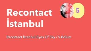 Recontact İstanbul:Eyes Of Sky / 5.Bolum
