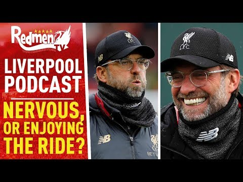 NERVOUS, OR ENJOYING THE RIDE? | LIVERPOOL FC PODCAST