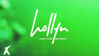 Video Hollyn - Can't Live Without (Official Audio Video) MP3, 3GP, MP4, WEBM, AVI, FLV Juli 2018