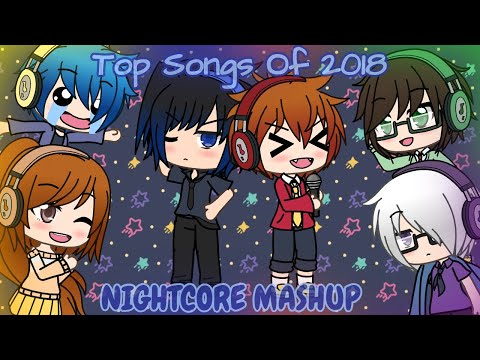 Video songs - Top Songs of 2018 ~ Nightcore Mashup ~ Gacha Life Music Video