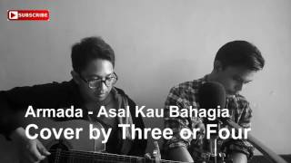 Armada - Asal Kau Bahagia (cover) by Three Or Four