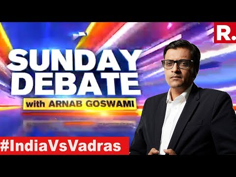 Is Vadra Dynasty Acceptable To New India? | Exclusive Sunday Debate With Arnab Goswami