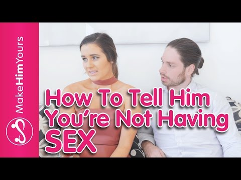 How To Tell Him You're Not Going To Have Sex With Him